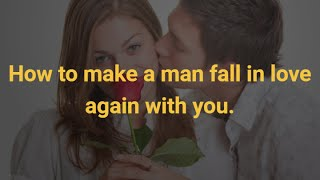 How to make a man fall in love again with you