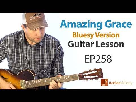 Amazing Grace Guitar Lesson - Learn a Blues Version of Amazing Grace on Guitar - EP258