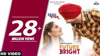 FUTURE BRIGHT (Full Video) Jordan Sandhu, Bunty Bains, The Boss | Kaake Da Viyah |  New Songs 2019