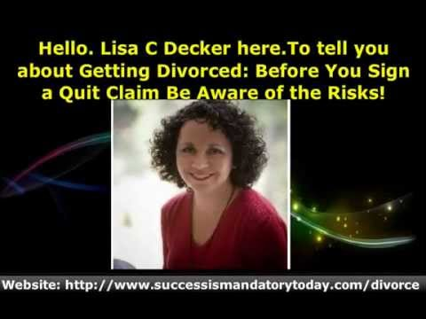 Getting Divorced: Before You Sign a Quit Claim Be Aware of the Risks!  Getting Divorced