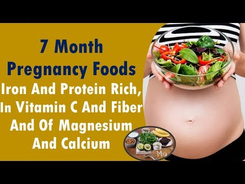 7 month pregnancy foods/Iron and Protein rich, in Vitamin C and Fiber and of Magnesium and calcium