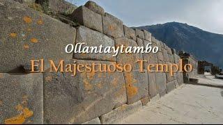 Ollantaytambo; El Majestuoso Templo