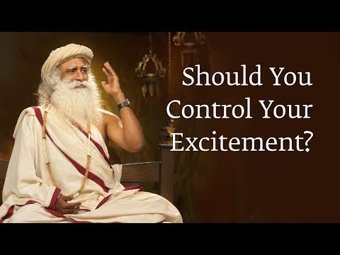 Should You Control Your Excitement? | Sadhguru