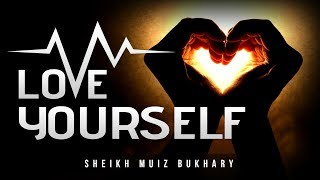 4 Ways To Love Yourself & Its Benefits - Muiz Bukhary