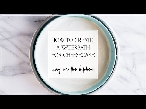 How to create a Water Bath for cheesecakes!