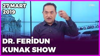 Dr. Feridun Kunak Show - 27 Mart 2019