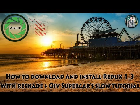 How to download and install REDUX 1.3 With Reshade's + OIV SuperCars without any error slow tutorial