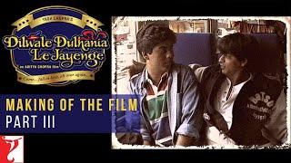 DDLJ Making Of The Film - Part III - Aditya Chopra   Shah Rukh Khan   Kajol