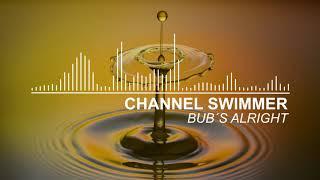 Channel Swimmer - Bub's Alright