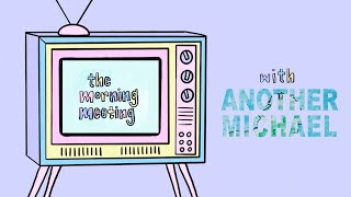 The Morning Meeting EP04 feat. Another Michael