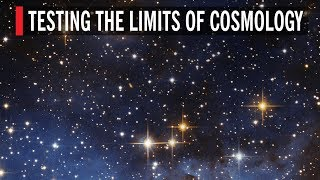 Testing the Limits of Cosmology