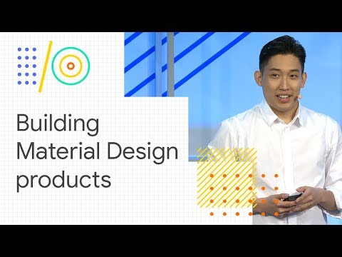Build great Material Design products across platforms (Google I/O '18)