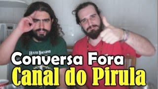 Conversa Fora com Pirula! | Canal do Slow