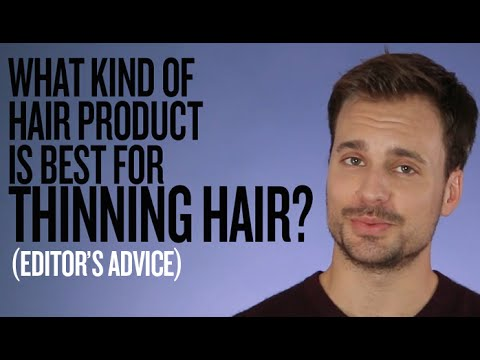 Thinning Hair: Which styling products are best? (Expert Advice)