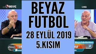 Beyaz Futbol 28 Eylül 2019 Kısım 5/5 - Beyaz TV