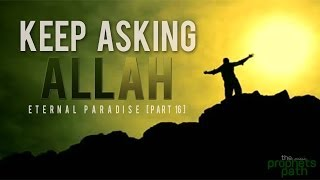 Keep Asking Allah ᴴᴰ - Eternal Paradise [Part 16]