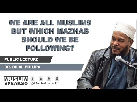 Dr. Bilal Philips - We Are All Muslims But Which Mazhab Should We Be Following?