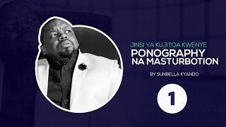 Jinsi Ya Kutoka Kwenye Kifungo Cha Punyeto Na Ponography (1). Minister Sunbella Kyando