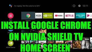 HOW TO INSTALL GOOGLE CHROME ON YOUR NVIDIA SHIELD TV AND ADD CHROME TO YOUR HOME SCREEN