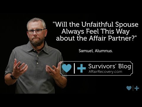 Will the Unfaithful Spouse Always Feel This Way about the Affair Partner