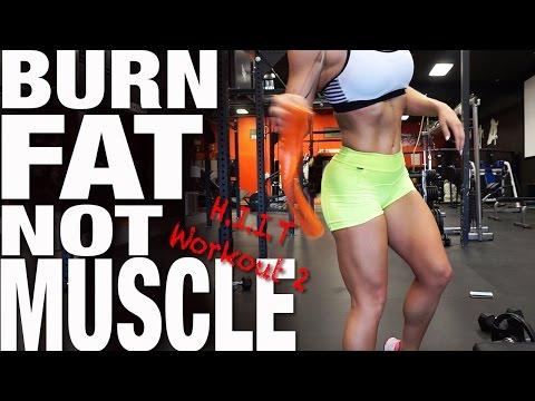 BURN FAT, NOT MUSCLE