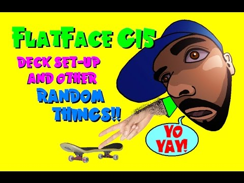 FlatFace G15 Deck & other Random Things! (T.F.T. 5-2-17)