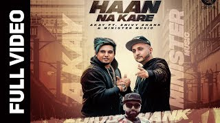 HAAN NA KARE (OFFICIAL VIDEO) A KAY- Ft.SHIVY SHANK & MINISTER MUSIC | GITTA BAINS  |DIGITAL RECORDS