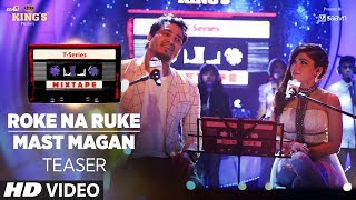 T-Series Mixtape: Roke Na Ruke / Mast Magan Song Teaser | Releasing  27 July 2017