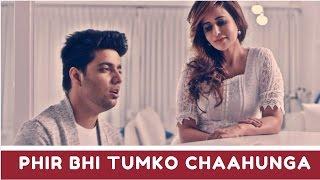 Phir Bhi Tumko Chahunga (Cover) | Half Girlfriend | Siddharth Slathia l Saru Maini