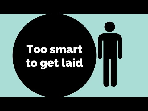 Too Smart to Get Laid:  the Modern Intuitive Man (INTP, ENTP, INTJ)