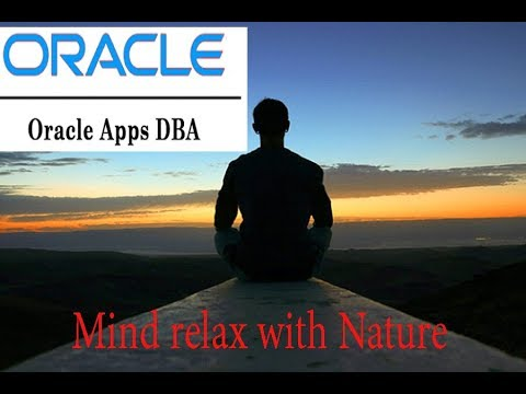 ORACLE APPS DBA MIND RELAX WITH NUTURE IN 2 MINS