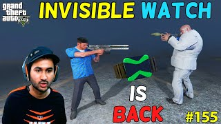 GTA 5 : INVISIBLE WATCH IS BACK | GTA5 GAMEPLAY #155