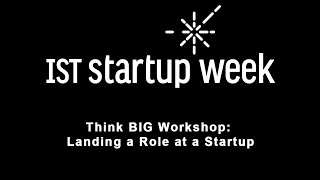 IST Startup Week 2016 - Think BIG Workshop: Landing a Role at a Startup