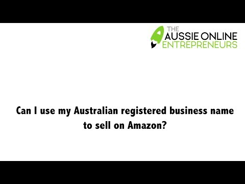 Can I use my Australian registered business name to sell on Amazon