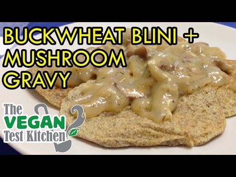 Buckwheat Blini (Pancake) & Mushroom Gravy | The Vegan Test Kitchen