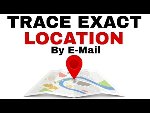 TRACE ANYONE'S EXACT LOCATION BY EMAIL