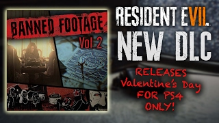 RESIDENT EVIL 7 DLC NEWS | Banned Footage Vol. 2 | Feb 14th For PS4 | 21, Daughters, Jacks Birthday