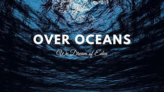 We Dream of Eden - Over Oceans (Music Video)
