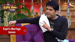 Kapil And His Marriage Issues - The Kapil Sharma Show