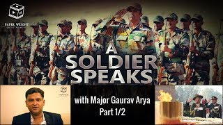 A Soldier Speaks - Exclusive with Major Gaurav Arya | Interview Part 1/2