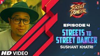 Streets To Street Dancer: Sushant Khatri | Episode 4 | Varun D, Shraddha K, Remo D'Souza