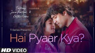 Hai Pyaar Kya? Video Song | Jubin Nautiyal, Kritika Kamra | Rocky - Jubin | Love Song 2019