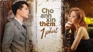 CHO ANH XIN THÊM 1 PHÚT | TRỊNH THĂNG BÌNH ft LIZ KIM CƯƠNG | OFFICIAL MV
