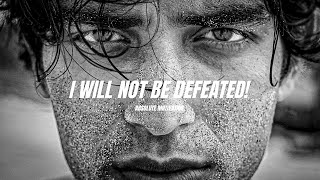 I WILL NOT BE DEFEATED! - Best Motivational Speech Video