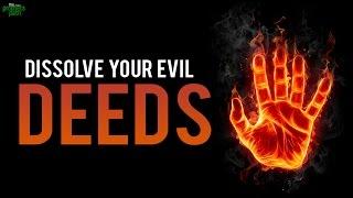 How To Dissolve Evil Deeds