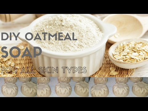 DIY OATMEAL SOAP FOR ALL SKIN TYPES