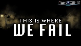 This Is Where We Fail | Mufti Menk