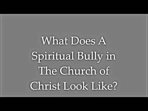 What Does A Spiritual Bully In The Church of Christ Look Like?  Pt II