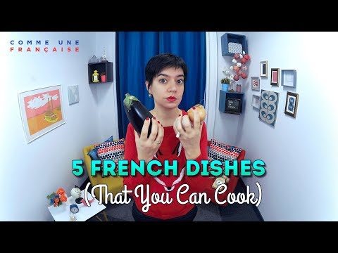 French Food: 5 Delicious Dishes You Can Make at Home