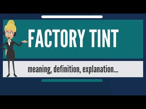 What is FACTORY TINT? What does FACTORY TINT mean? FACTORY TINT meaning, definition & explanation